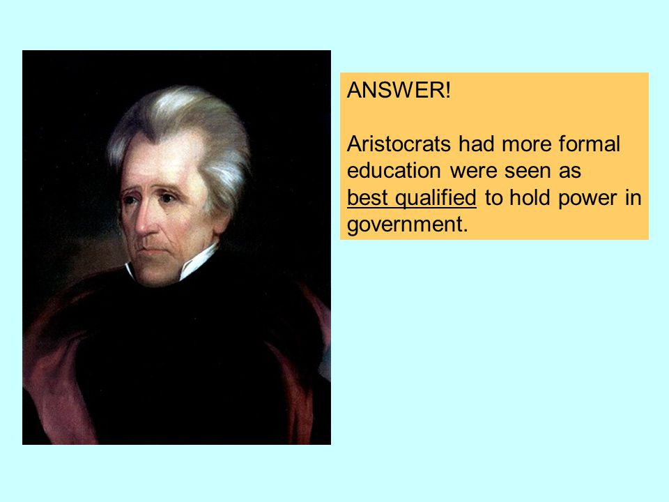 ANSWER. Aristocrats had more formal. education were seen as.