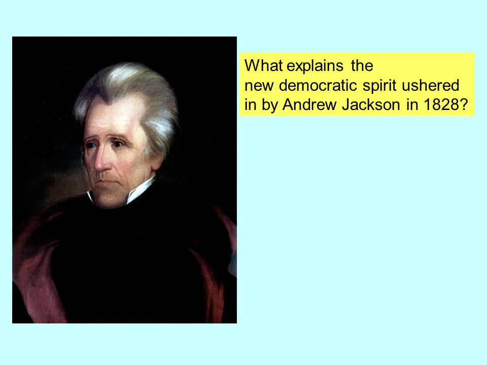What explains the new democratic spirit ushered in by Andrew Jackson in 1828