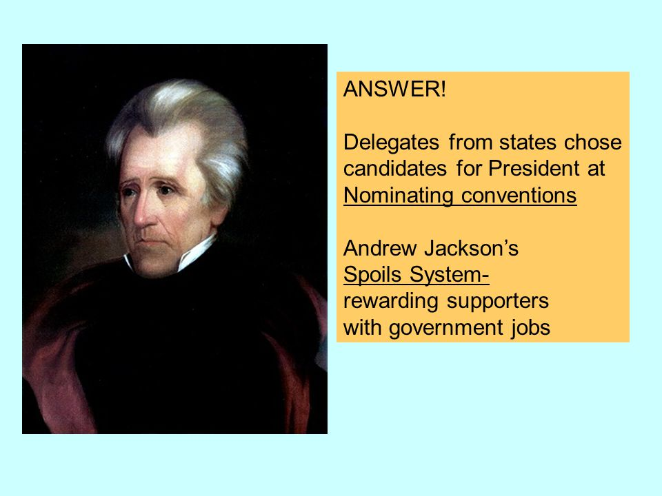ANSWER! Delegates from states chose. candidates for President at. Nominating conventions. Andrew Jackson's.