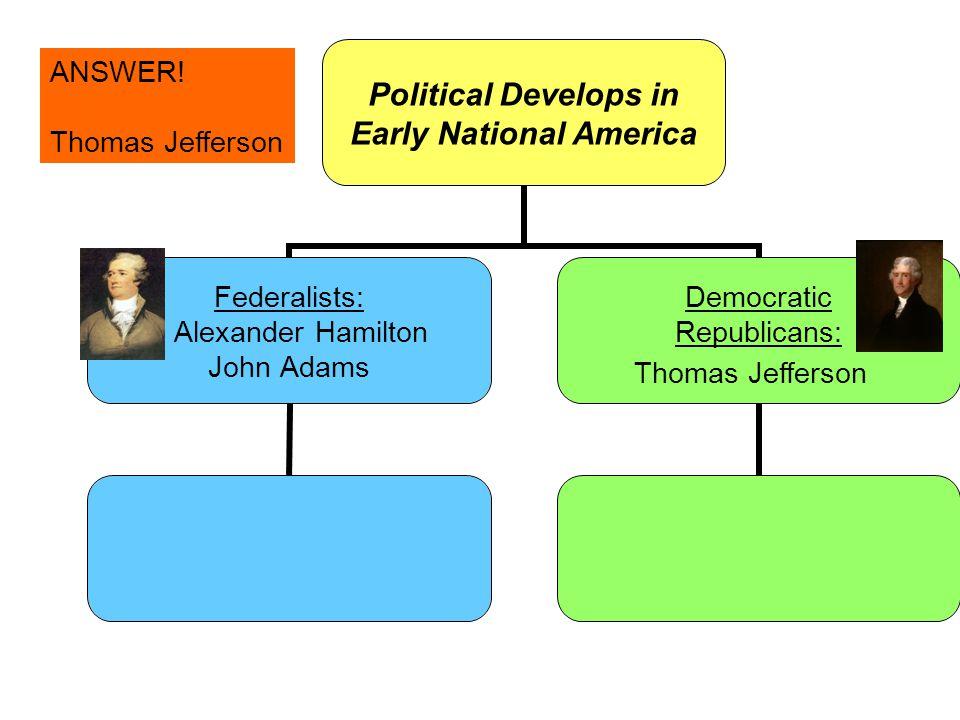 ANSWER! Thomas Jefferson Thomas Jefferson