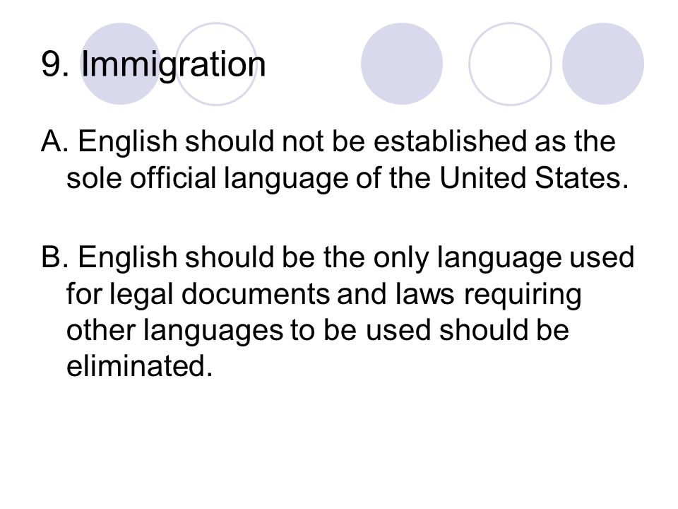 9. Immigration A. English should not be established as the sole official language of the United States.