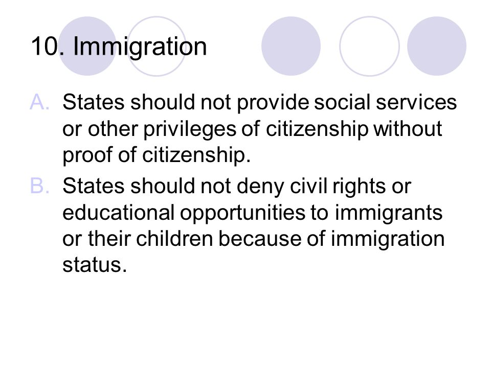 10. Immigration States should not provide social services or other privileges of citizenship without proof of citizenship.