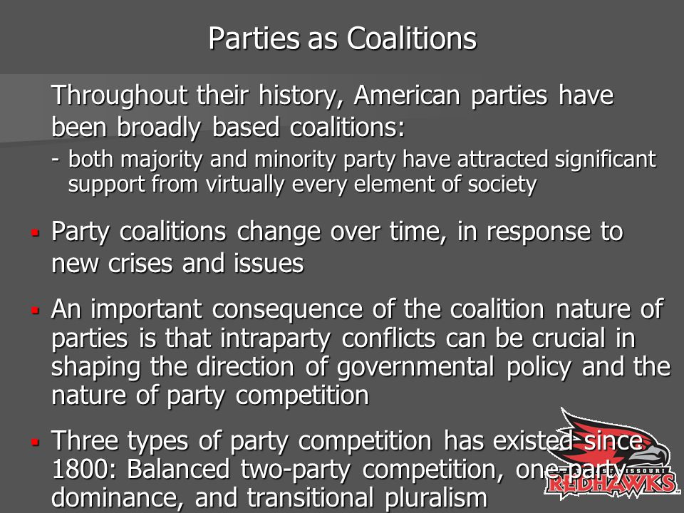 Parties as Coalitions Throughout their history, American parties have been broadly based coalitions: