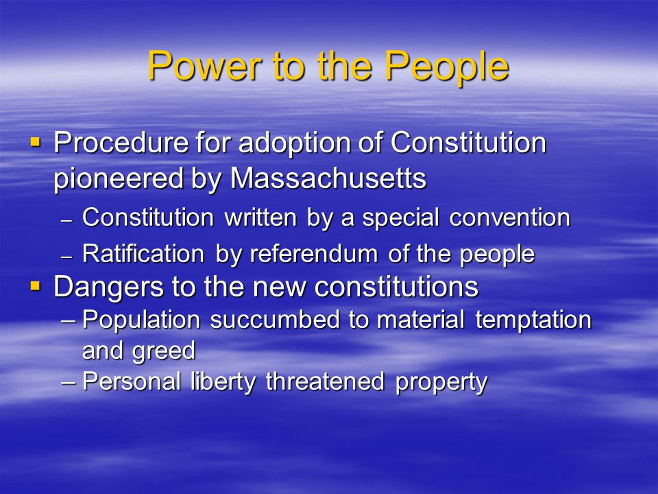 Power to the People Procedure for adoption of Constitution pioneered by Massachusetts. Constitution written by a special convention.