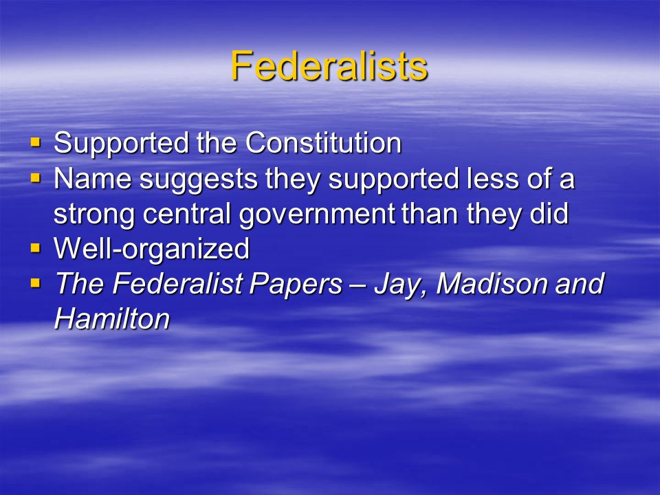 Federalists Supported the Constitution