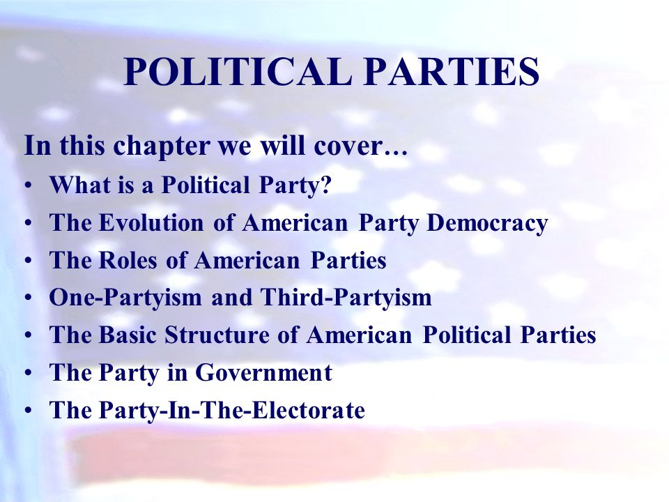 POLITICAL PARTIES In this chapter we will cover…