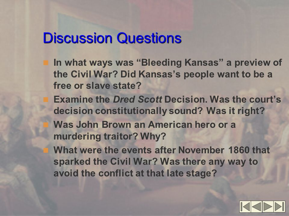 Discussion Questions In what ways was Bleeding Kansas a preview of the Civil War Did Kansas's people want to be a free or slave state