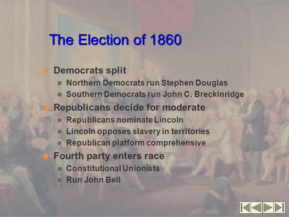 The Election of 1860 Democrats split Republicans decide for moderate