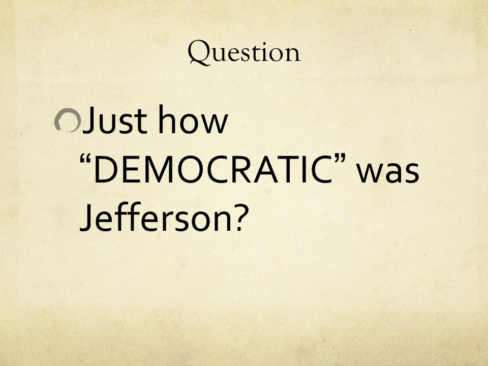 Just how DEMOCRATIC was Jefferson
