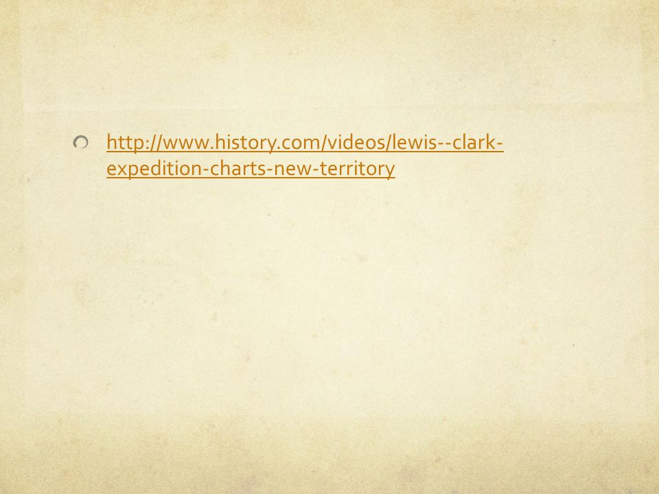 http://www.history.com/videos/lewis--clark- expedition-charts-new-territory