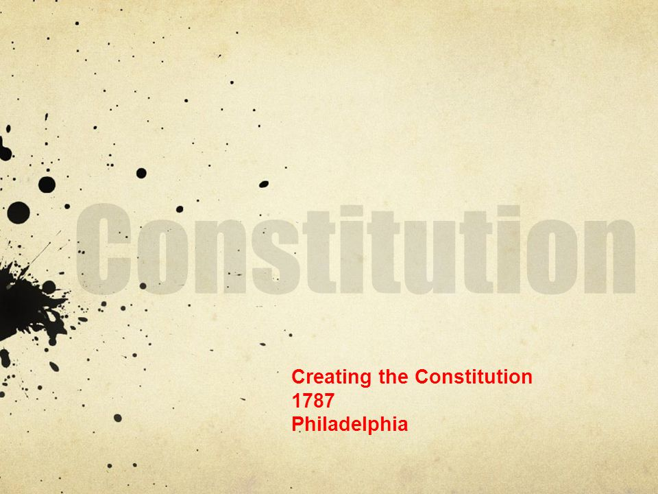 Creating the Constitution 1787 Philadelphia