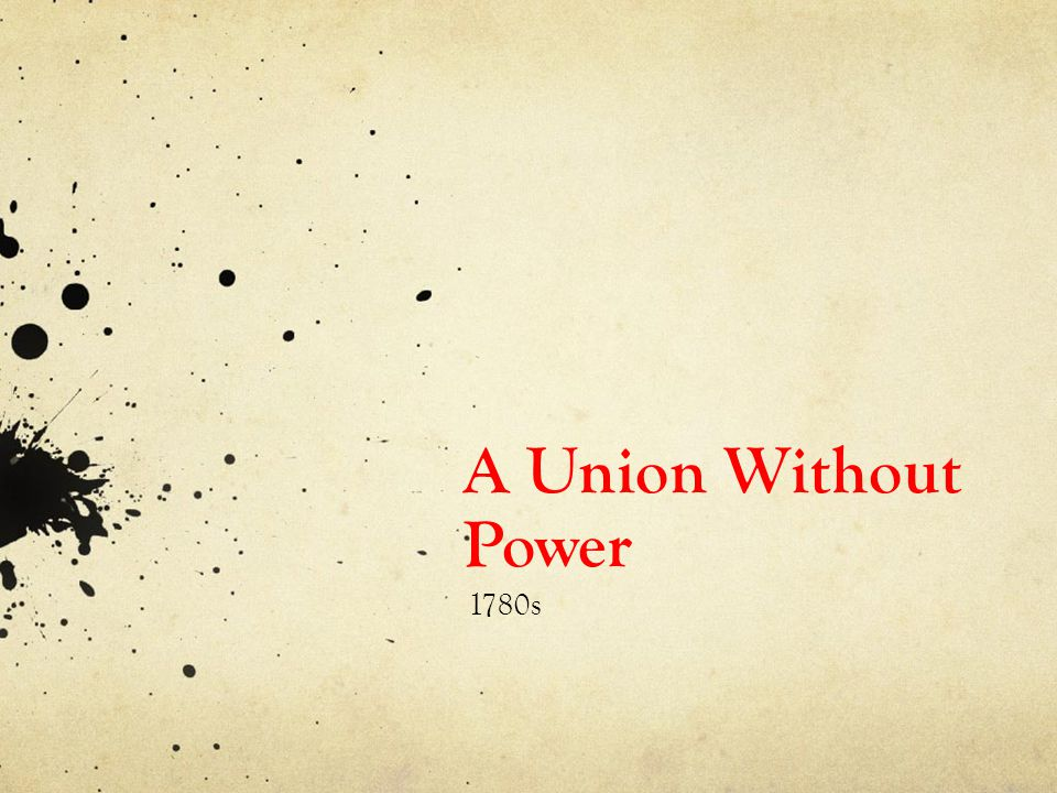 A Union Without Power 1780s