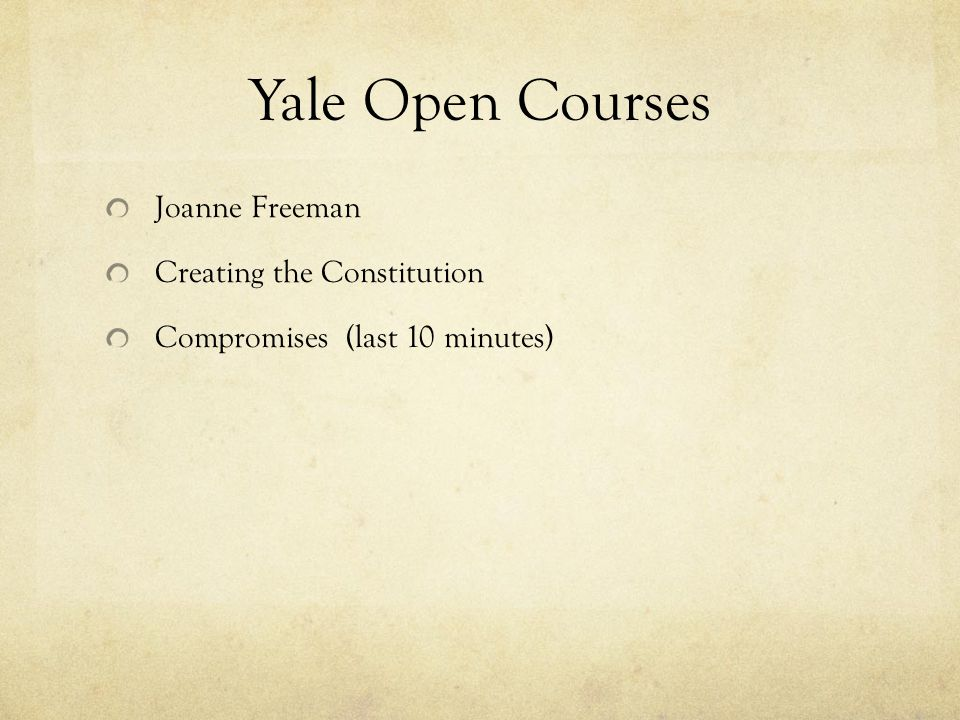 Yale Open Courses Joanne Freeman Creating the Constitution