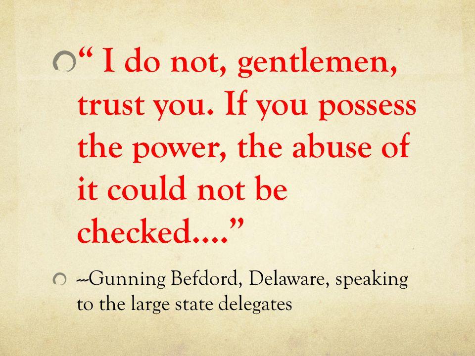 I do not, gentlemen, trust you