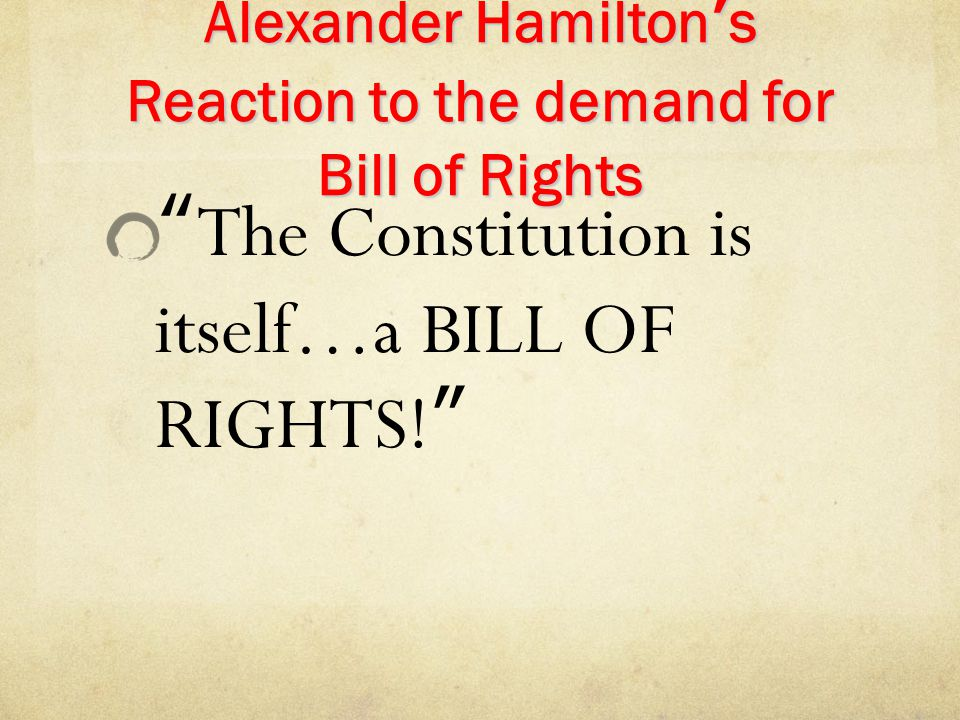 Alexander Hamilton's Reaction to the demand for Bill of Rights