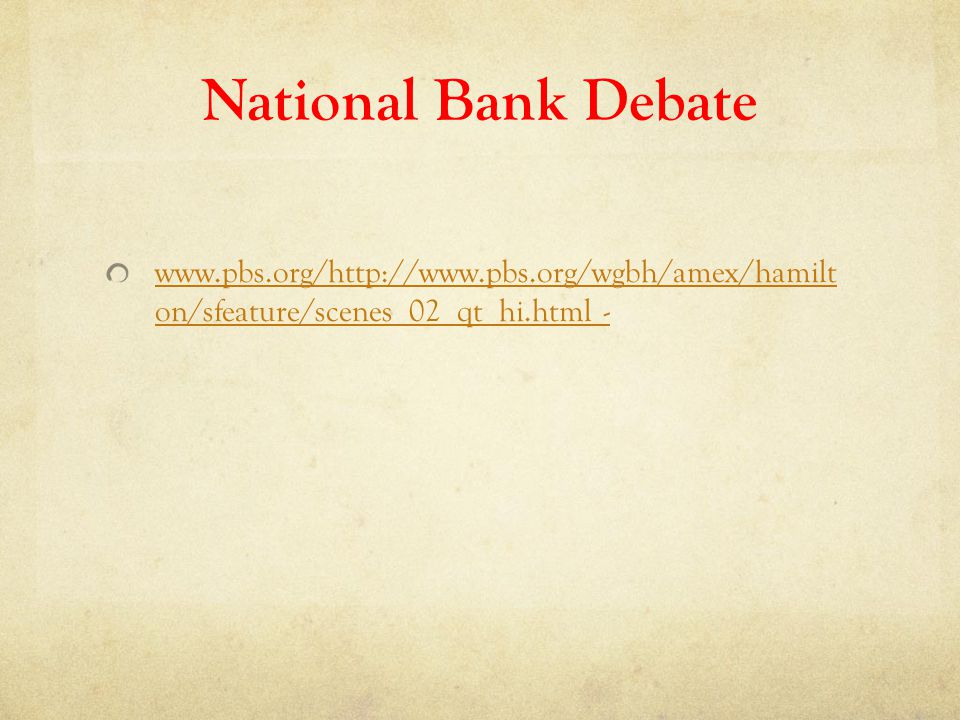 National Bank Debate www.pbs.org/http://www.pbs.org/wgbh/amex/hamilt on/sfeature/scenes_02_qt_hi.html -