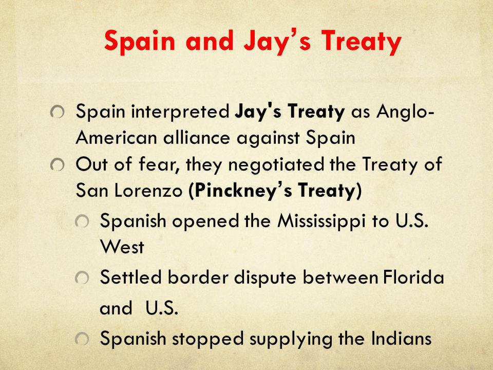 Spain and Jay's Treaty Spain interpreted Jay s Treaty as Anglo-American alliance against Spain.