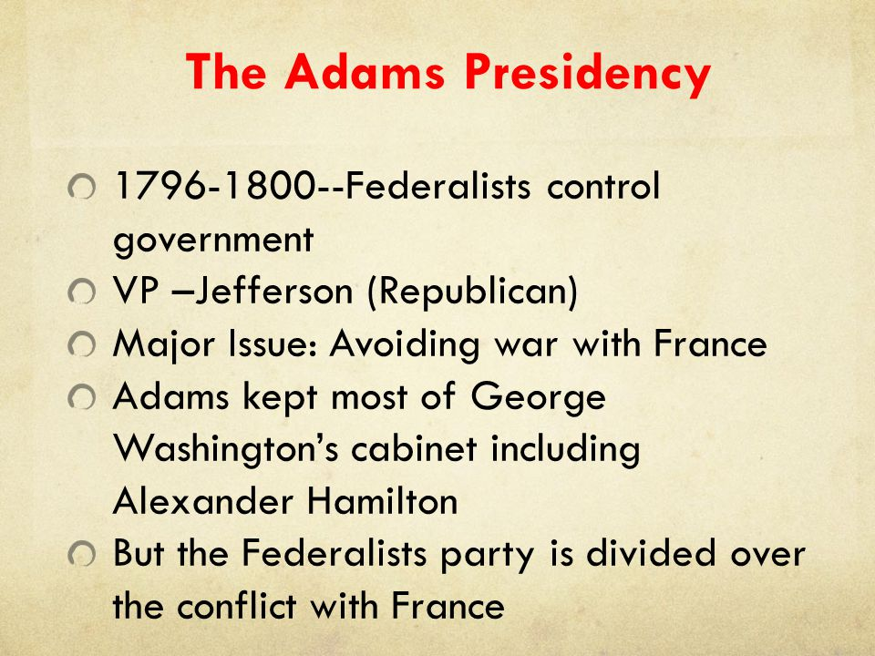 The Adams Presidency 1796-1800--Federalists control government