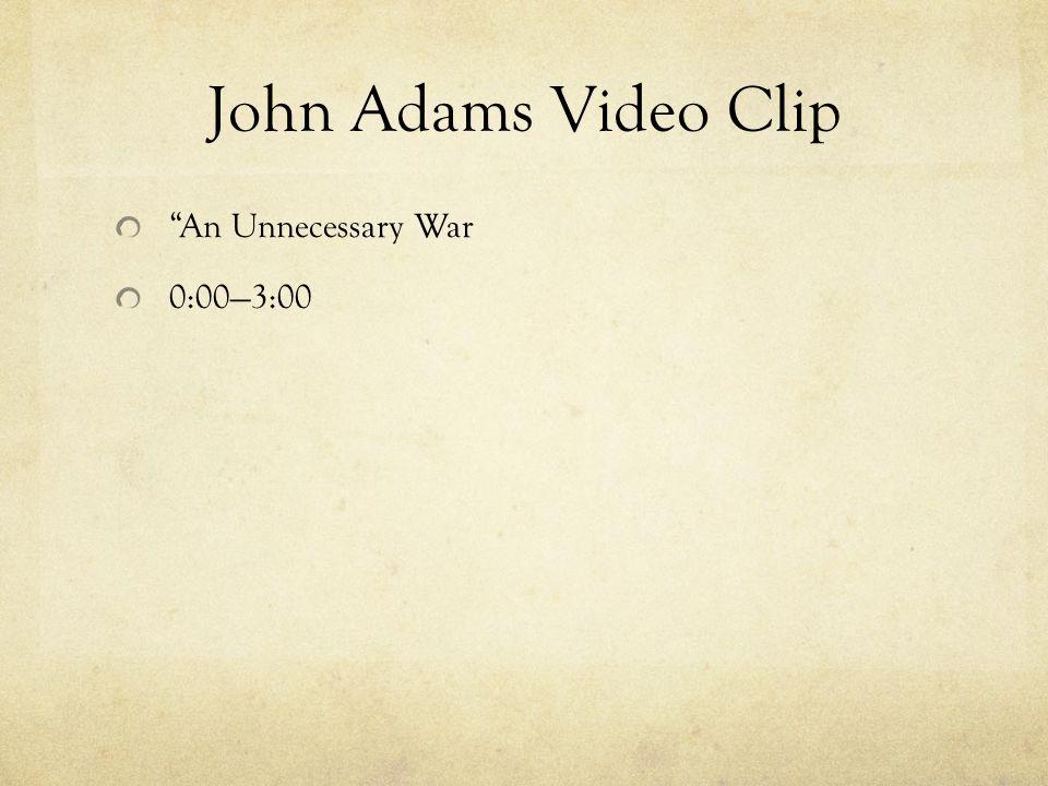 John Adams Video Clip An Unnecessary War 0:00—3:00
