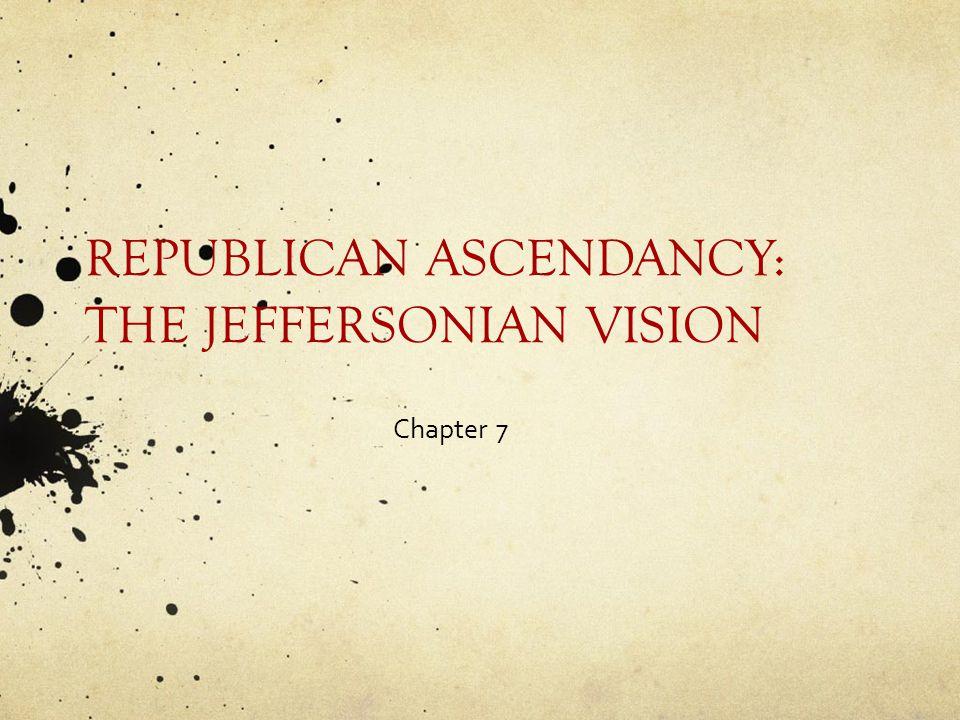 REPUBLICAN ASCENDANCY: THE JEFFERSONIAN VISION