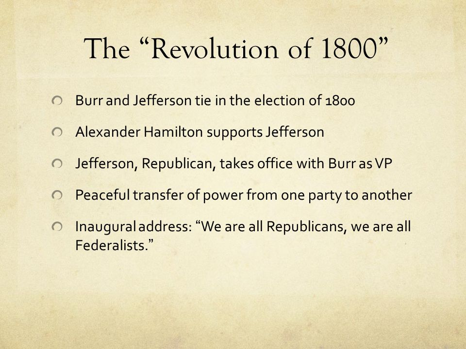 The Revolution of 1800 Burr and Jefferson tie in the election of 1800. Alexander Hamilton supports Jefferson.