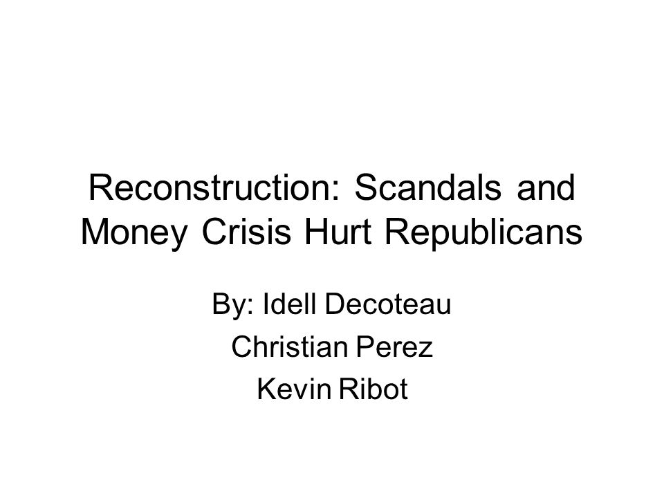 Reconstruction: Scandals and Money Crisis Hurt Republicans