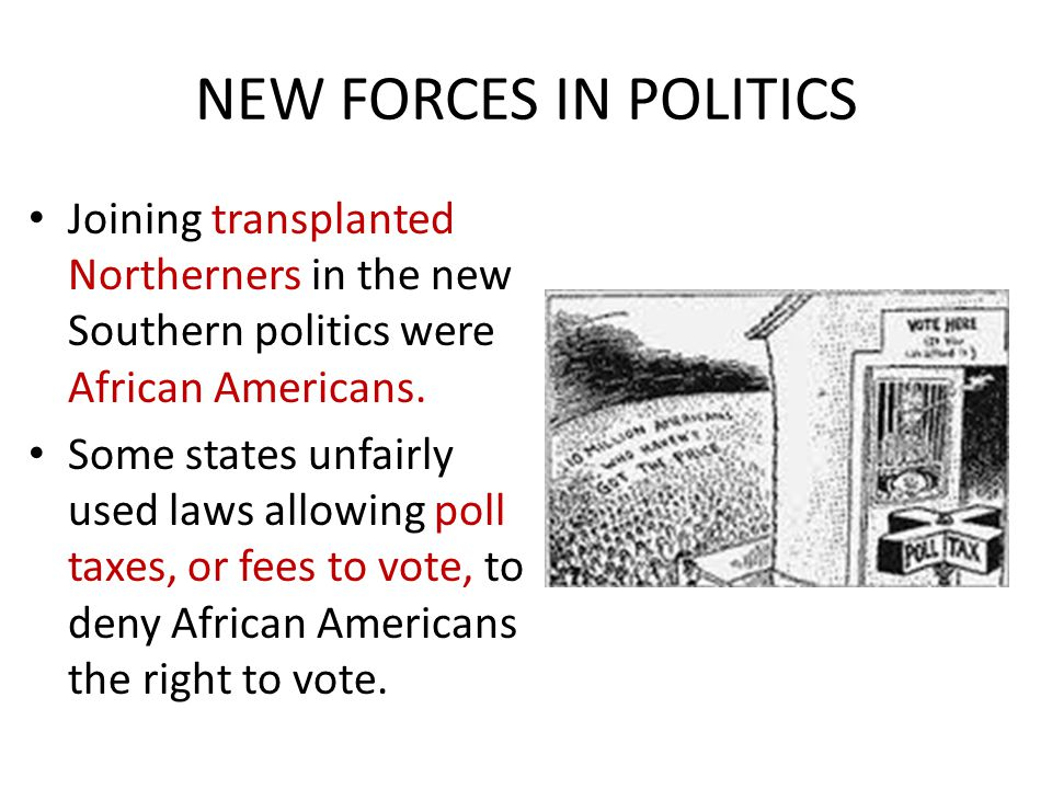 NEW FORCES IN POLITICS Joining transplanted Northerners in the new Southern politics were African Americans.