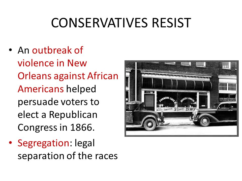 CONSERVATIVES RESIST An outbreak of violence in New Orleans against African Americans helped persuade voters to elect a Republican Congress in 1866.