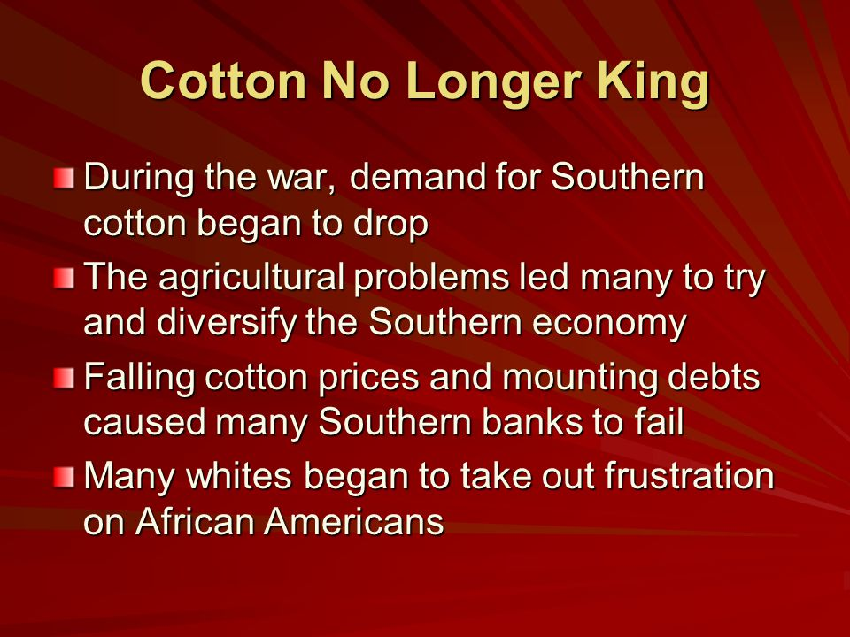 Cotton No Longer King During the war, demand for Southern cotton began to drop.