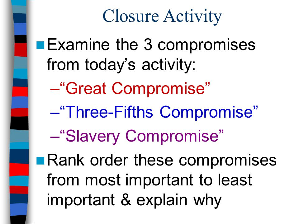 Closure Activity Examine the 3 compromises from today's activity: