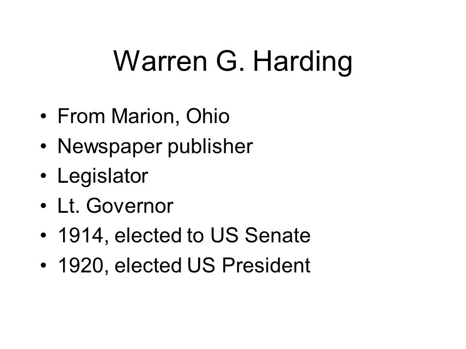 Warren G. Harding From Marion, Ohio Newspaper publisher Legislator