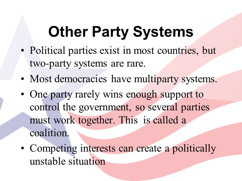 Other Party Systems Political parties exist in most countries, but two-party systems are rare. Most democracies have multiparty systems.