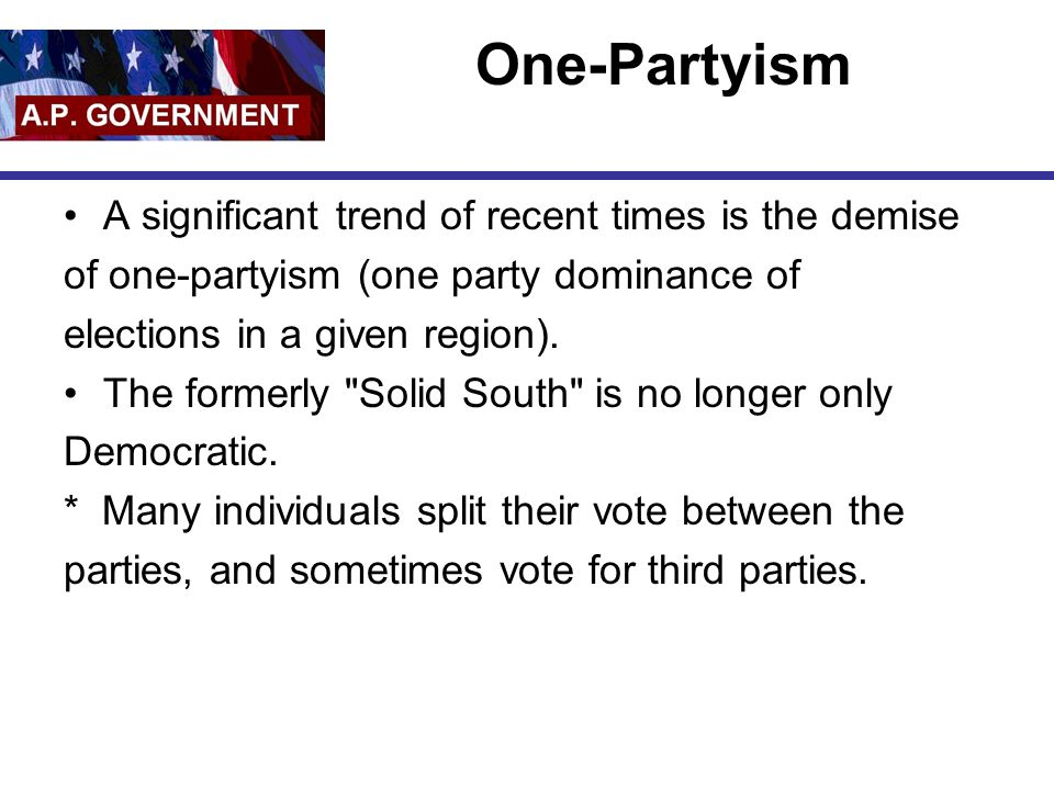 One-Partyism A significant trend of recent times is the demise