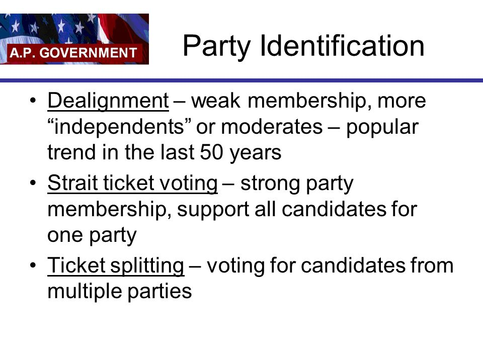 Party Identification Dealignment – weak membership, more independents or moderates – popular trend in the last 50 years.