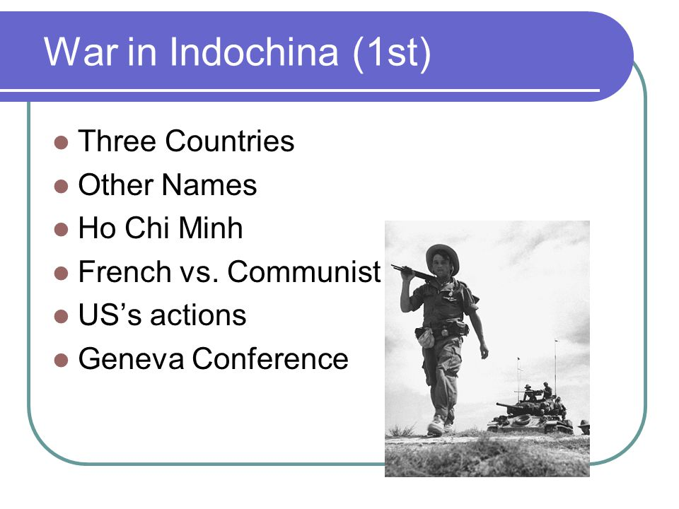 War in Indochina (1st) Three Countries Other Names Ho Chi Minh