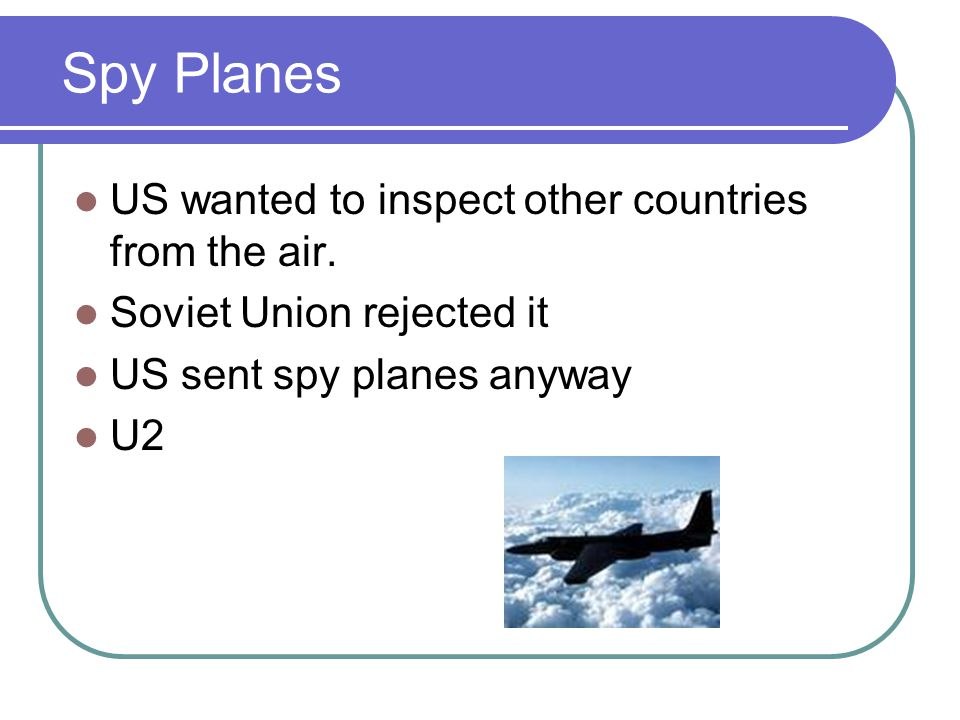 Spy Planes US wanted to inspect other countries from the air.