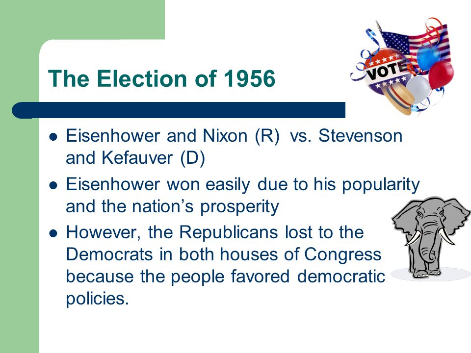 The Election of 1956 Eisenhower and Nixon (R) vs. Stevenson and Kefauver (D)