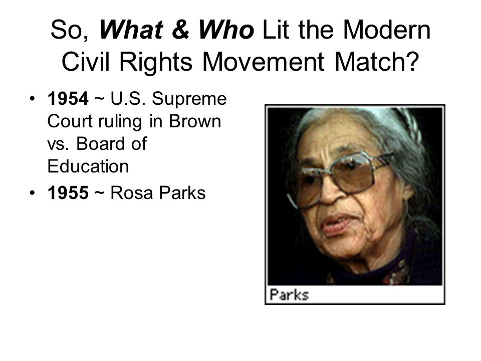 So, What & Who Lit the Modern Civil Rights Movement Match