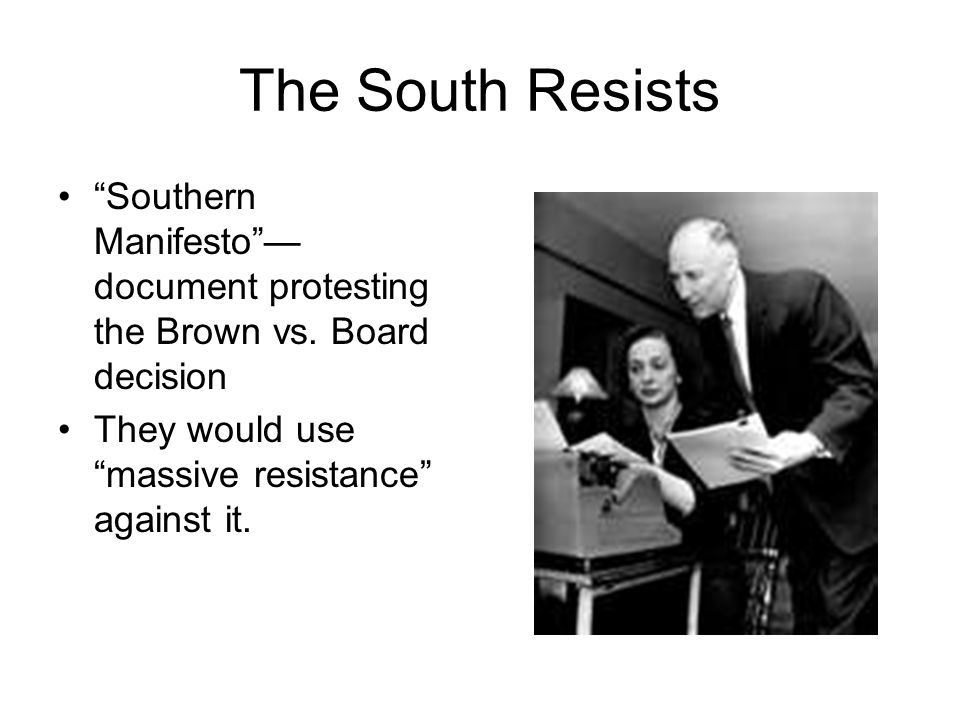 The South Resists Southern Manifesto —document protesting the Brown vs.