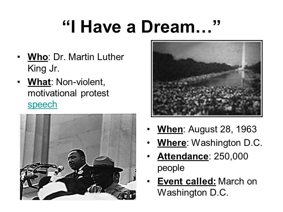 I Have a Dream… Who: Dr. Martin Luther King Jr.