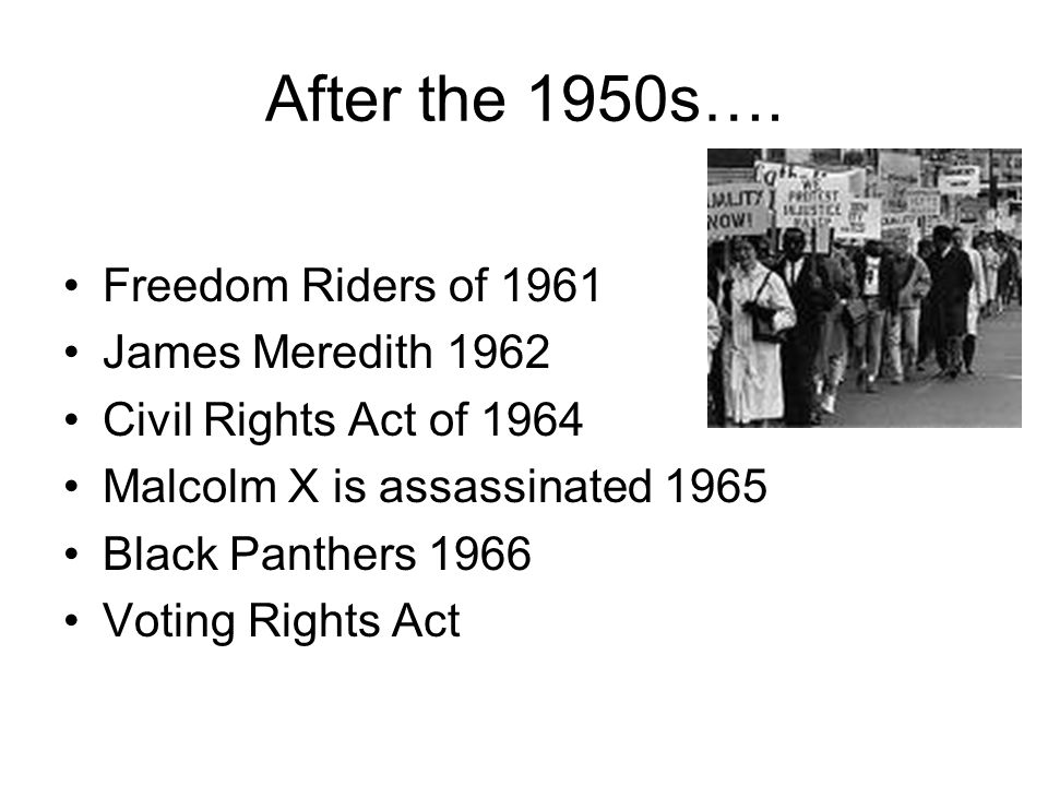 After the 1950s…. Freedom Riders of 1961 James Meredith 1962