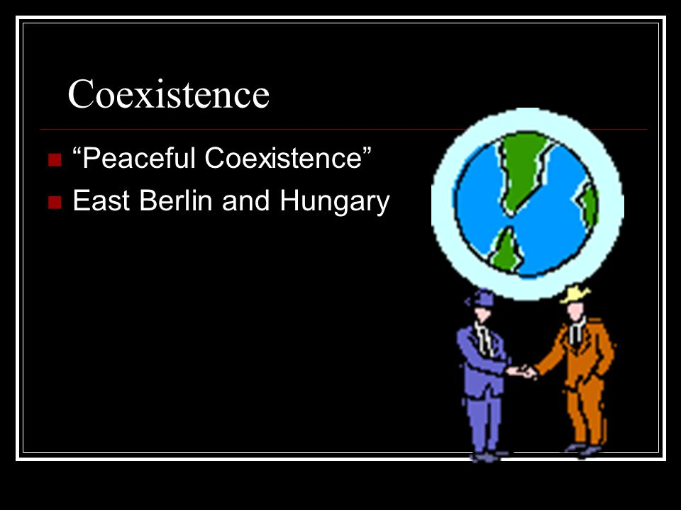 Coexistence Peaceful Coexistence East Berlin and Hungary