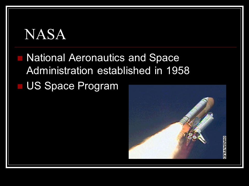 NASA National Aeronautics and Space Administration established in 1958