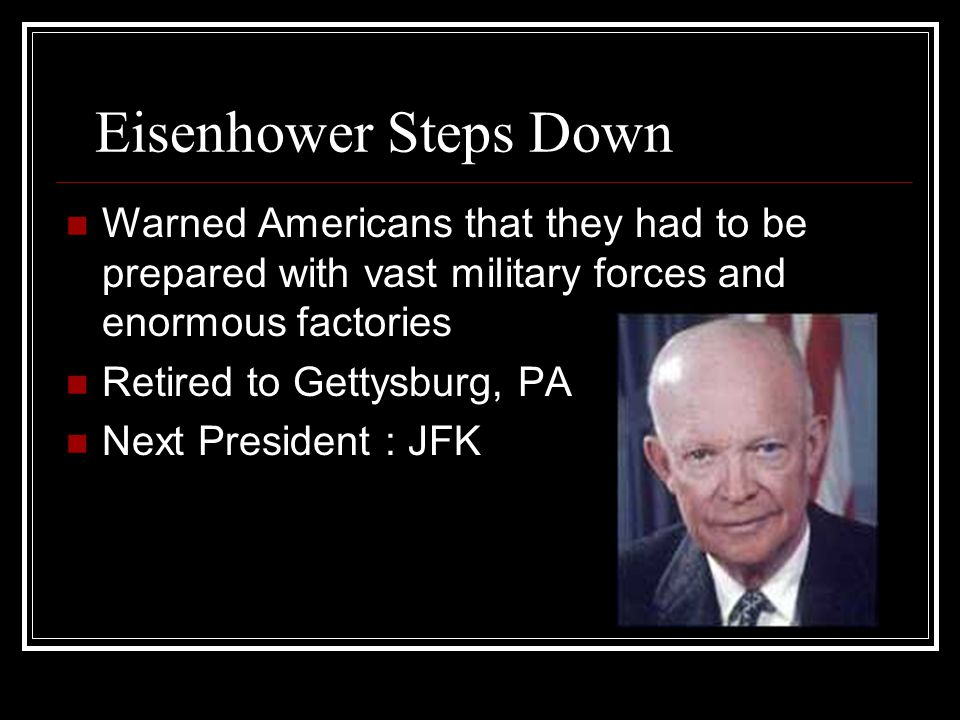 Eisenhower Steps Down Warned Americans that they had to be prepared with vast military forces and enormous factories.