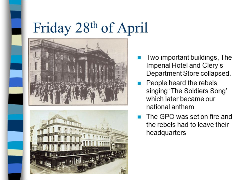 Friday 28th of April Two important buildings, The Imperial Hotel and Clery's Department Store collapsed.