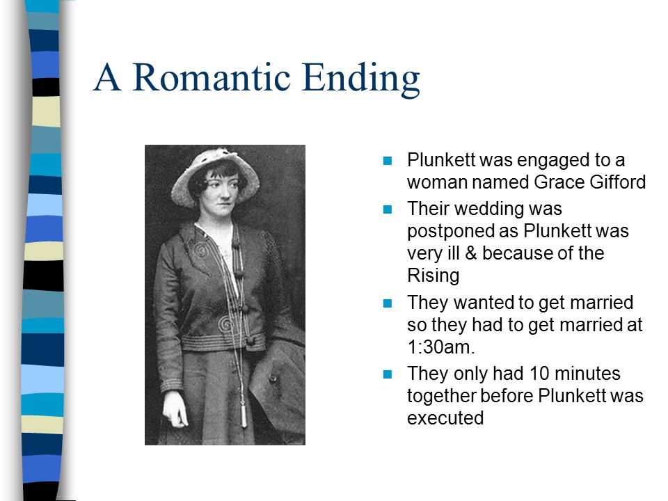 A Romantic Ending Plunkett was engaged to a woman named Grace Gifford