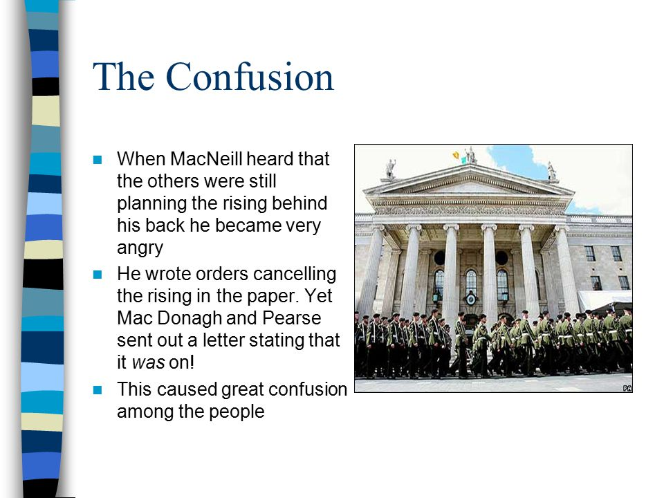 The Confusion When MacNeill heard that the others were still planning the rising behind his back he became very angry.