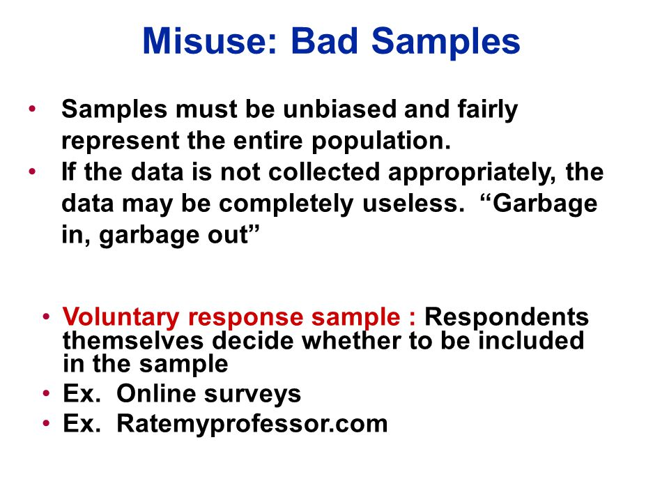 Misuse: Bad Samples Samples must be unbiased and fairly represent the entire population.