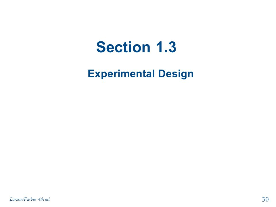 Section 1.3 Experimental Design Larson/Farber 4th ed.