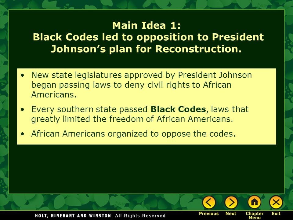 Main Idea 1: Black Codes led to opposition to President Johnson's plan for Reconstruction.